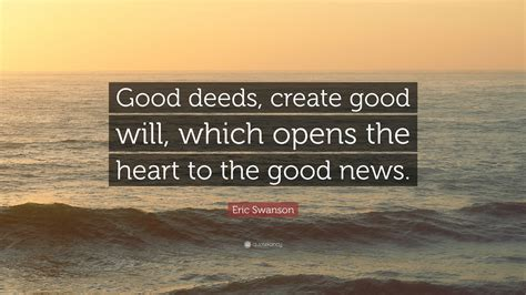 eric swanson quote good deeds create good