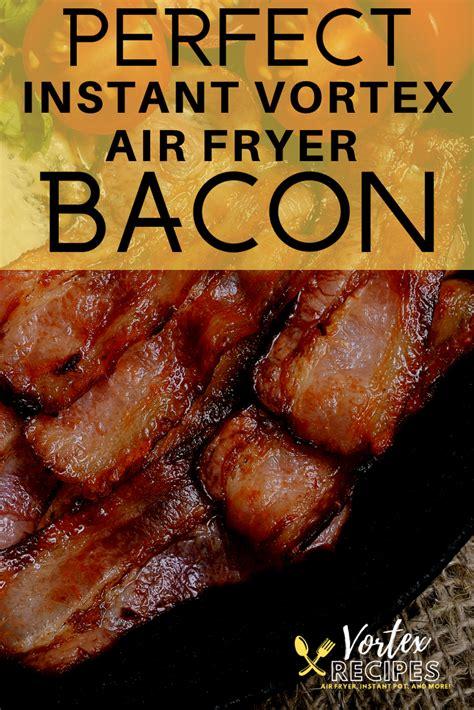 recipes fryer air dinner bacon vortex perfect