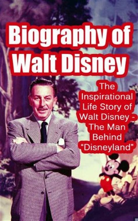Biography Of Walt Disney The Inspirational Life Story Of