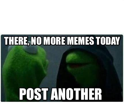 Memes Today - meme creator there no more memes today post another