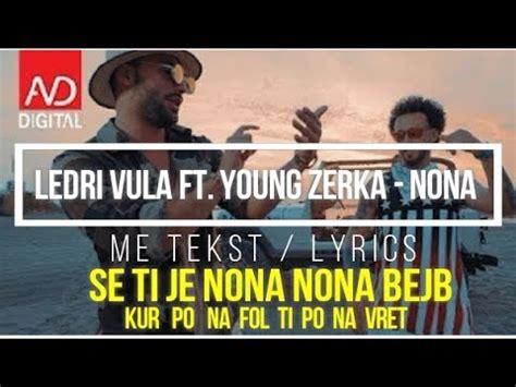 Ledri Vula Ft Young Zerka  Nona (me Tekst) Youtube