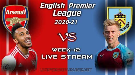 Arsenal Vs Burnley Live Stream 2020   Week 12
