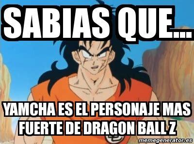 Dragon Ball Z Meme Generator - meme personalizado sabias que yamcha es el personaje mas fuerte de dragon ball z 1191941