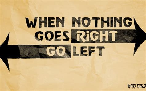 When Nothing Goes Right Go Lef Wallpapers