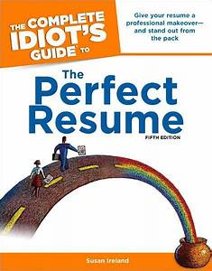 The Complete Idiot U0026 39 S Guide To The Perfect Resume  5th Edition  Give Your Resume A Professional