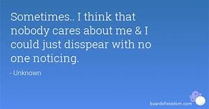 Sometimes.. I think that nobody cares about me & I could ...