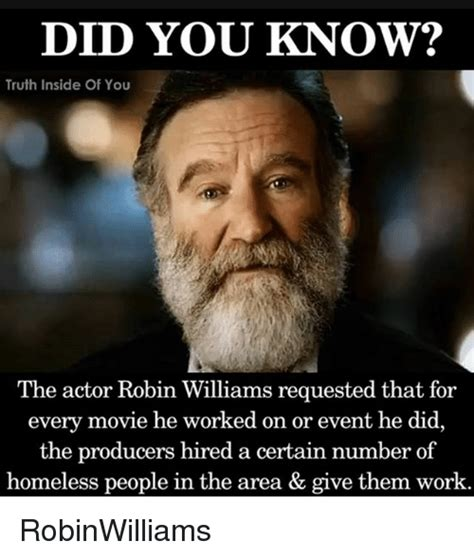 Robin Williams Memes - did you know truth inside of you the actor robin williams requested that for every movie he