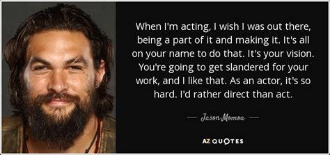 jason momoa quote  im acting