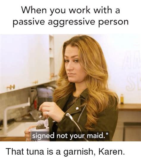 Passive Aggressive Meme 25 Best Memes About Passive Aggressive Passive