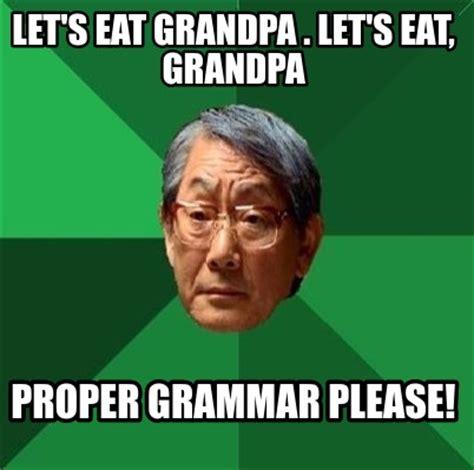 Correct Grammar Meme - meme creator let s eat grandpa let s eat grandpa proper grammar please meme generator at