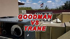 Commercial Goodman Vs Trane In The Real World