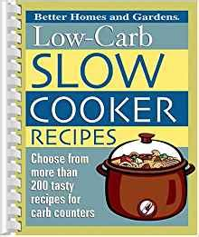 cooker recipes better homes and gardens low carb slow cooker recipes better homes and gardens 9780696223709 amazon com books