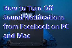 How to Turn Off Sound Notifications from Facebook on PC ...