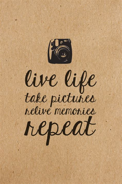 Live Life Take Pictures Relive Memories Repeat