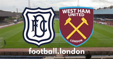 Dundee vs West Ham live: Kick-off time, confirmed team ...