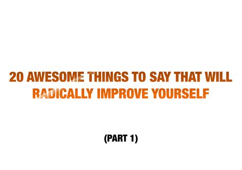 20 awesome things to say that will radically improve