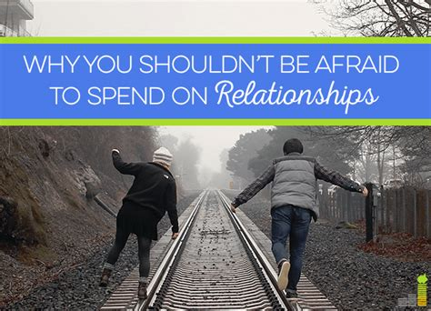 shouldnt  afraid  spend  relationships