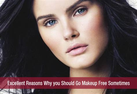 Excellent Reasons Why You Should Go Makeup Free Sometimes…