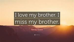 """Randy Quaid Quote: """"I love my brother. I miss my brother ..."""