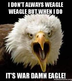 But When I Do Meme - i don t always weagle weagle but when i do it s war damn eagle make a meme