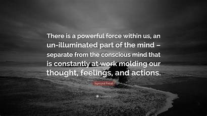 Freud Mind Sigmund Powerful Force Quote Within