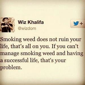 Smoking Weed | Wiz Khalifa Quote | On Point | Smoker ...