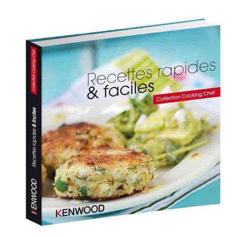 recette de cuisine de chef kenwood livre recettes rapides faciles pour cooking
