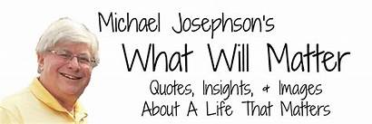 Quotes Matter Michael Character Josephson Quote Being