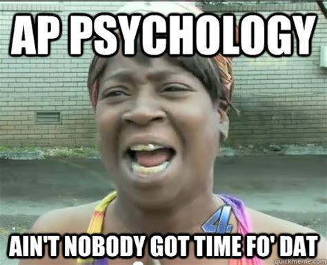 Meme Psychology - ap psychology ain t nobody got time fo dat sweet brown aint nobody got time fo dat quickmeme