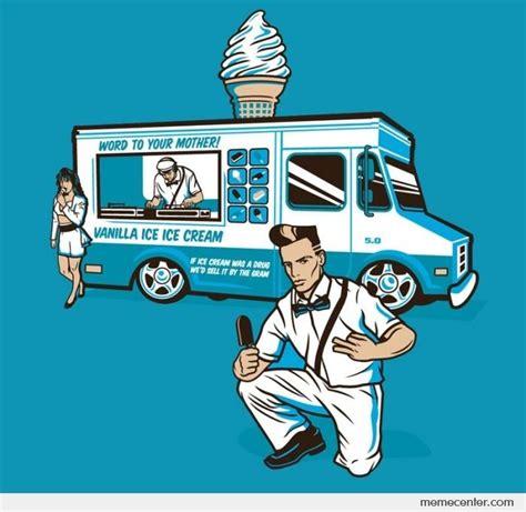 Vanilla Ice Memes - vanilla ice cream man by ben meme center