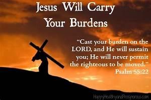 Jesus Will Carry Your Burdens - Happy, Healthy & Prosperous