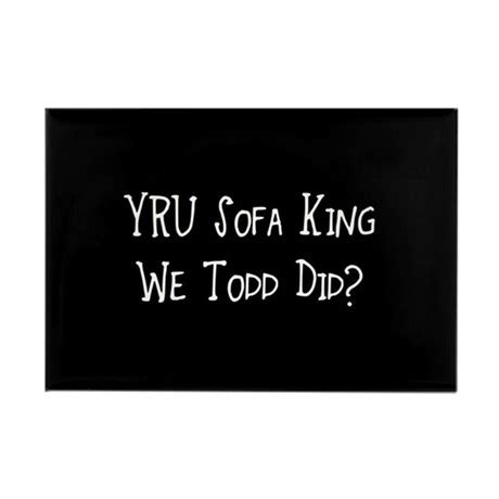 Im Sofa King We Todd Did Jokes by Yru Sofa King We Todd Did Rectangle Magnet By Divebargraphics