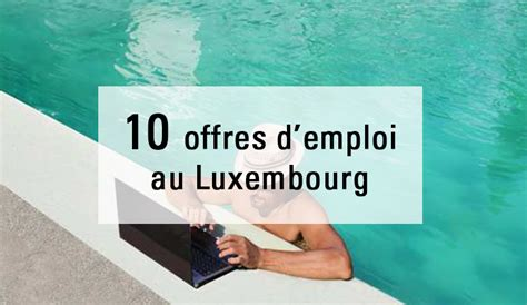 10 offres d emploi au luxembourg en cdi store manager graphiste business development manager