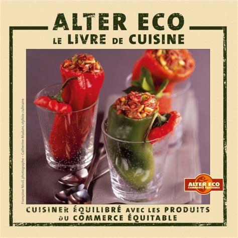cuisiner le li钁re alter eco le livre de cuisine cuisiner équilibré avec