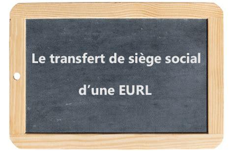 modification siege social transférer le siège social d 39 une eurl