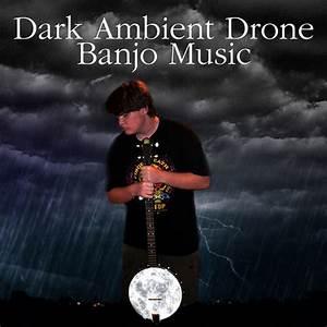 Dark, Ambient, Drone, Banjo, Music