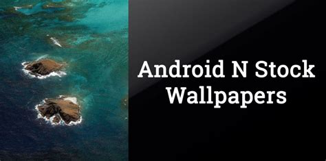 Download Android 70 N (nougat) Stock Wallpapers Quad Hd