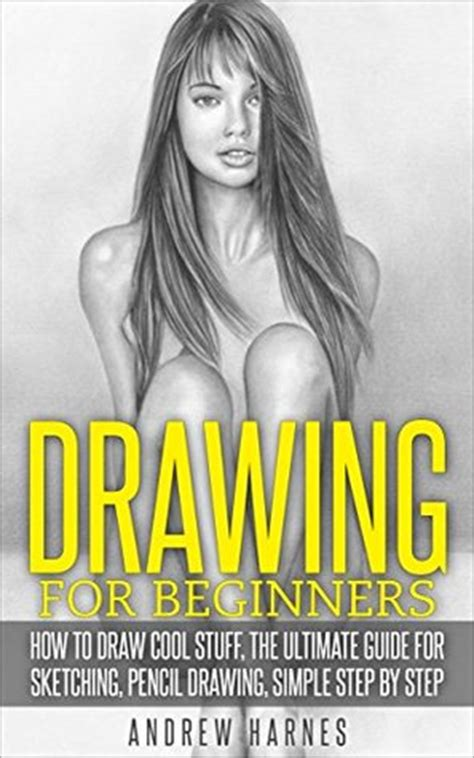 drawing  beginners   draw cool stuff  ultimate guide  sketching pencil drawing
