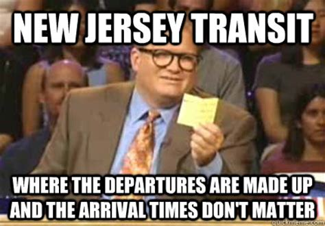 New Jersey Memes - new jersey transit where the departures are made up and the arrival times don t matter misc