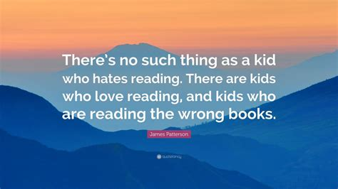 james patterson quote       kid  hates reading   kids