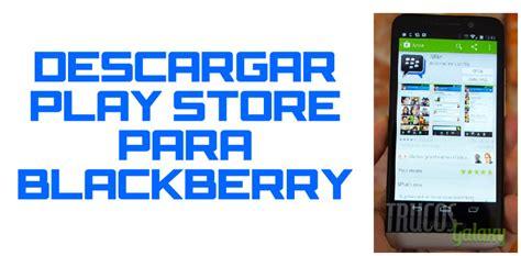 descargar play store para blackberry 191 es posible trucos galaxy