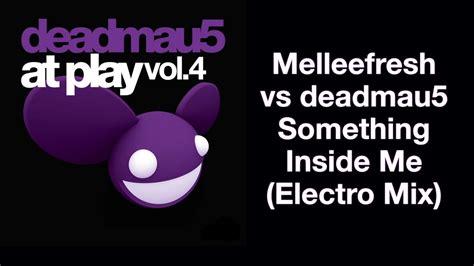 Melleefresh Vs Deadmau5 / Something Inside Me (electro Mix