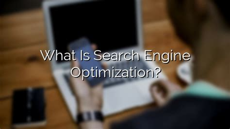 search engine optimization what is it what is search engine optimization seattle web works