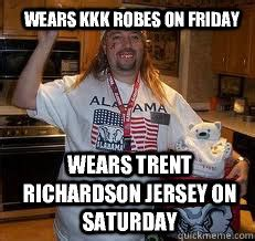 Trent Richardson Meme - wears kkk robes on friday wears trent richardson jersey on saturday stereotypical alabama fan