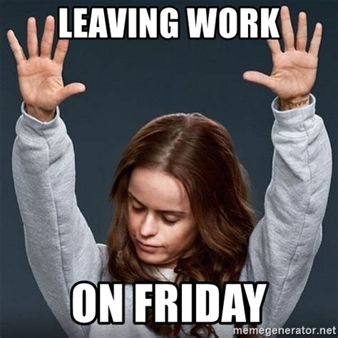 Leaving Work On Friday Meme - leaving work on friday pennsatucky meme generator