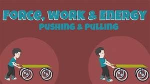 Pushing And Pulling - Force  Work And Energy