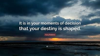 Decision Robbins Tony Destiny Moments Quote Shaped