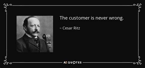 cesar ritz quote  customer   wrong