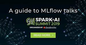 A Guide To Mlflow Talks At Spark   Ai Summit 2019