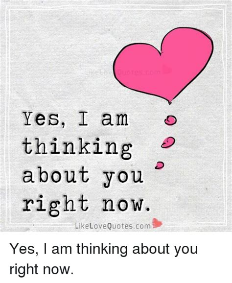 Thinking Of You Meme - yes i am thinking about you right now like love quotescom yes i am thinking about you right now